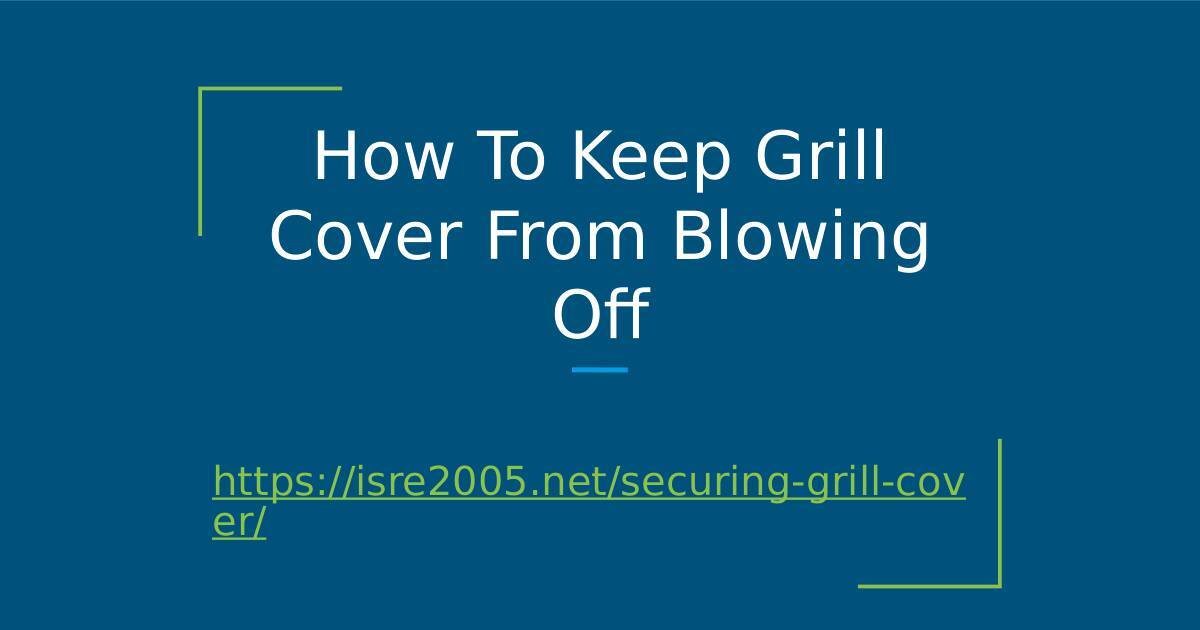How To Keep Grill Cover From Blowing Off Slides.pptx
