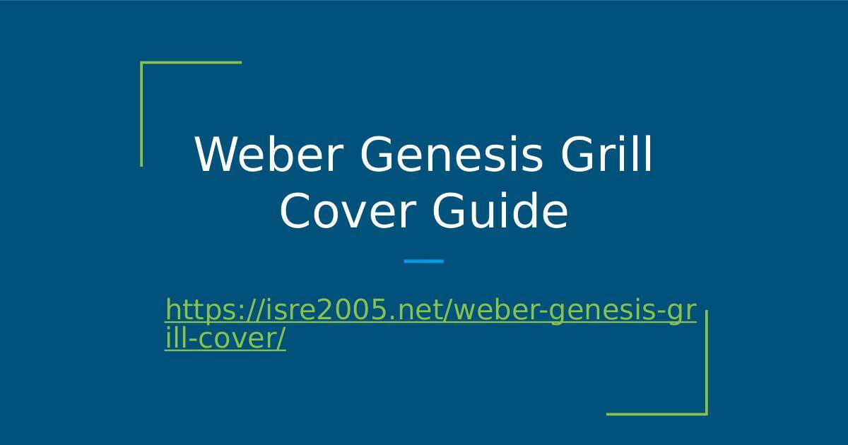 Weber Genesis Grill Cover Guide.pptx